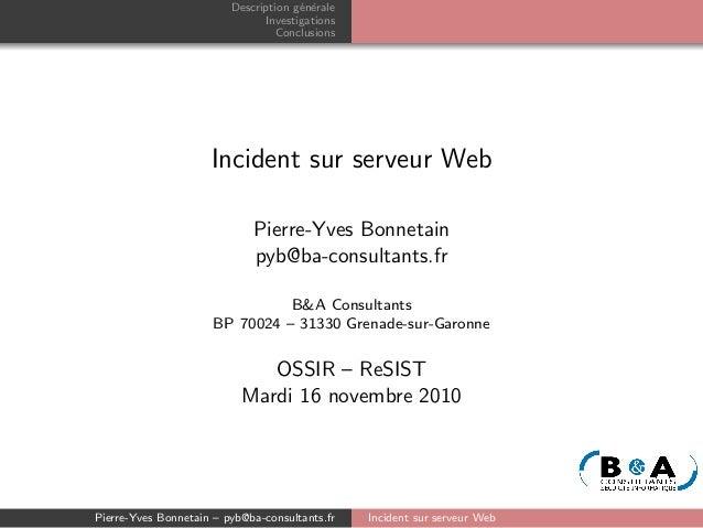 Description g´en´erale Investigations Conclusions Incident sur serveur Web Pierre-Yves Bonnetain pyb@ba-consultants.fr B&A...