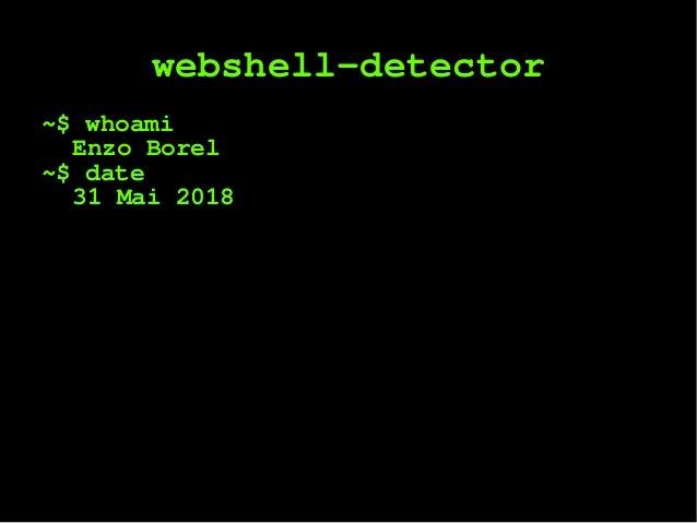 webshell-detector ~$ whoami Enzo Borel ~$ date 31 Mai 2018