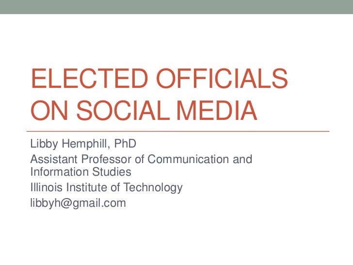 ELECTED OFFICIALSON SOCIAL MEDIALibby Hemphill, PhDAssistant Professor of Communication andInformation StudiesIllinois Ins...