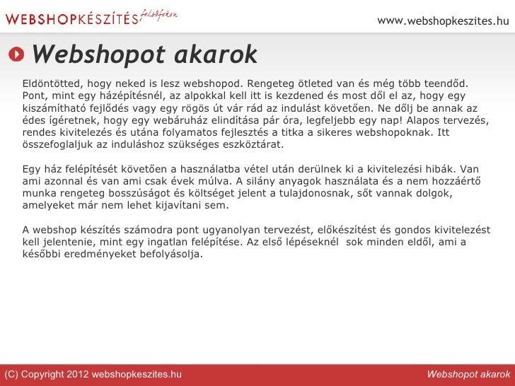 www.webshopkeszites.hu     Webshopot akarok   Eldöntötted, hogy neked is lesz webshopod. Rengeteg ötleted van és még több ...