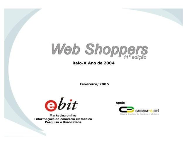 Marketing online Informações de comércio eletrônico Pesquisa e Usabilidade Apoio Fevereiro/2005 Raio-X Ano de 2004