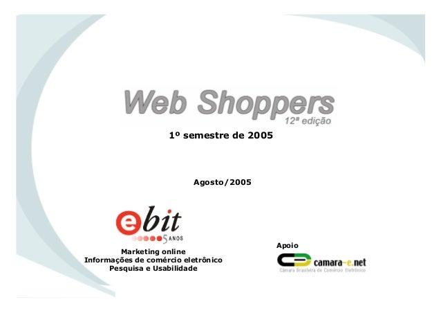 Marketing online Informações de comércio eletrônico Pesquisa e Usabilidade Apoio Agosto/2005 1º semestre de 2005