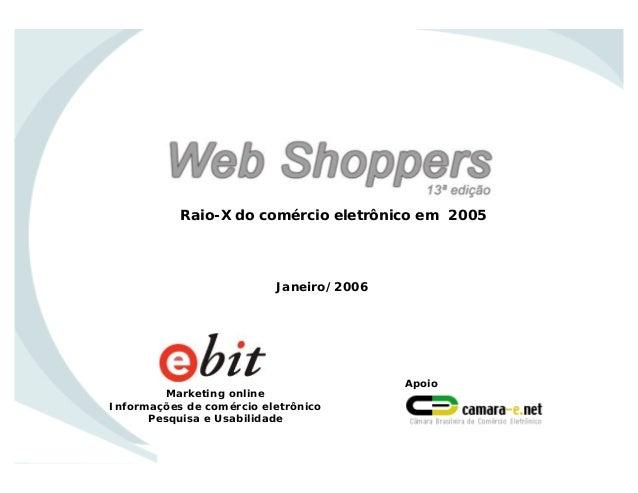 Marketing online Informações de comércio eletrônico Pesquisa e Usabilidade Apoio Janeiro/2006 Raio-X do comércio eletrônic...