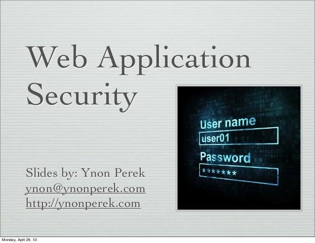 Web ApplicationSecuritySlides by: Ynon Perekynon@ynonperek.comhttp://ynonperek.comMonday, April 29, 13