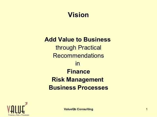 Vision Add Value to Business through Practical Recommendations in Finance Risk Management Business Processes  ValueQb Cons...