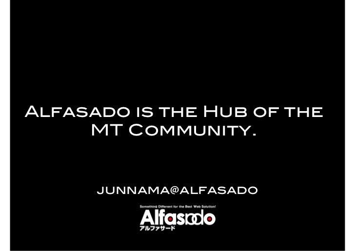 Alfasado is the Hub of the     MT Community.      junnama@alfasado