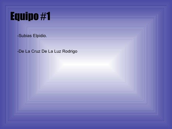 Equipo  # 1 -Subias Elpidio. -De La Cruz De La Luz Rodrigo