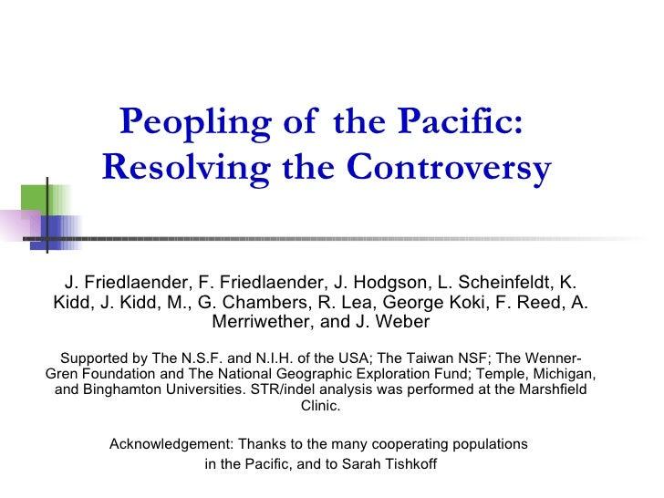Peopling of the Pacific:  Resolving the Controversy J. Friedlaender, F. Friedlaender, J. Hodgson, L. Scheinfeldt, K. Kidd,...