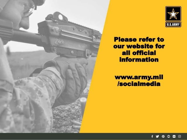 Please refer to our website for all official information www.army.mil /socialmedia
