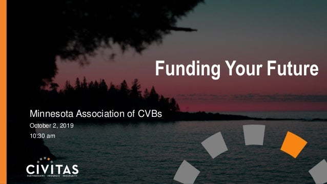 Funding Your Future Minnesota Association of CVBs October 2, 2019 10:30 am