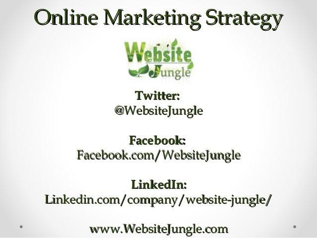 Online Marketing StrategyOnline Marketing Strategy Twitter:Twitter: @WebsiteJungle@WebsiteJungle Facebook:Facebook: Facebo...