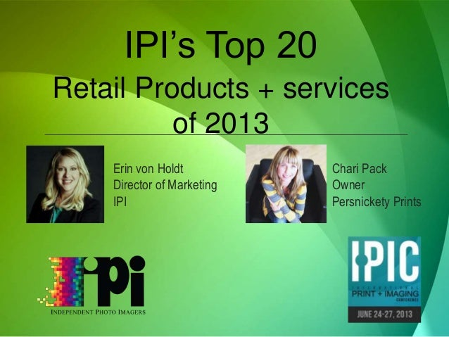 IPI's Top 20  Retail Products + services  of 2013  Erin von Holdt  Director of Marketing  IPI  Chari Pack  Owner  Persnick...