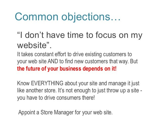 """Common objections…  """"I don't have time to focus on my  website"""".  It takes constant effort to drive existing customers to ..."""