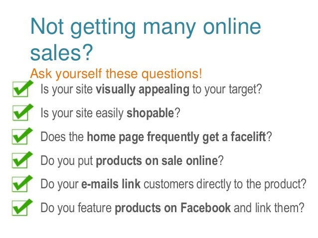 Not getting many online  sales?  Ask yourself these questions!  Is your site visually appealing to your target?  Is your s...