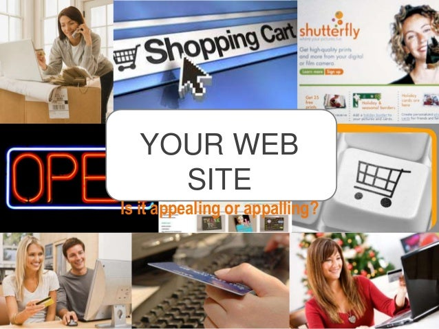YOUR WEB  SITE  Is it appealing or appalling?