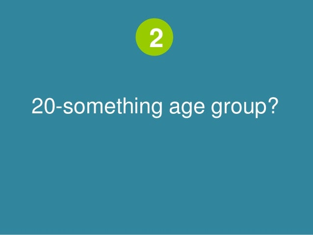 2  20-something age group?