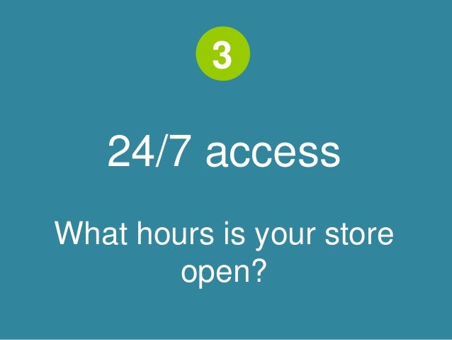 3  24/7 access  What hours is your store  open?