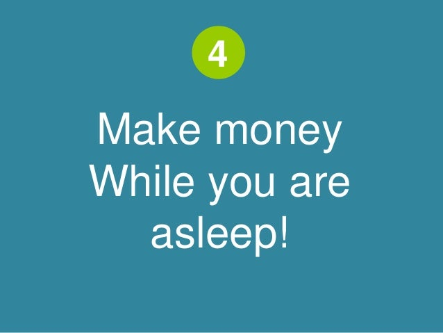 4  Make money  While you are  asleep!