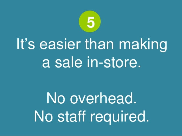 5  It's easier than making  a sale in-store.  No overhead.  No staff required.