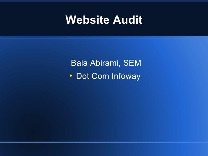 Website Audit <ul><li>Bala Abirami, SEM </li></ul><ul><li>Dot Com Infoway </li></ul>