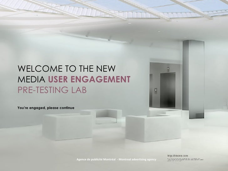 WELCOME TO THE NEW MEDIA  USER ENGAGEMENT  PRE-TESTING   LAB You're engaged, please continue Agence de publicit é Montréal...