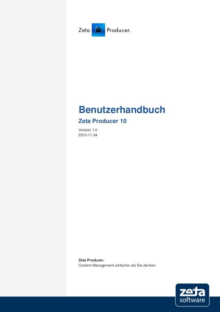 BenutzerhandbuchZeta Producer 10Version 1.02010-11-04Zeta Producer.Content Management einfacher als Sie denken.