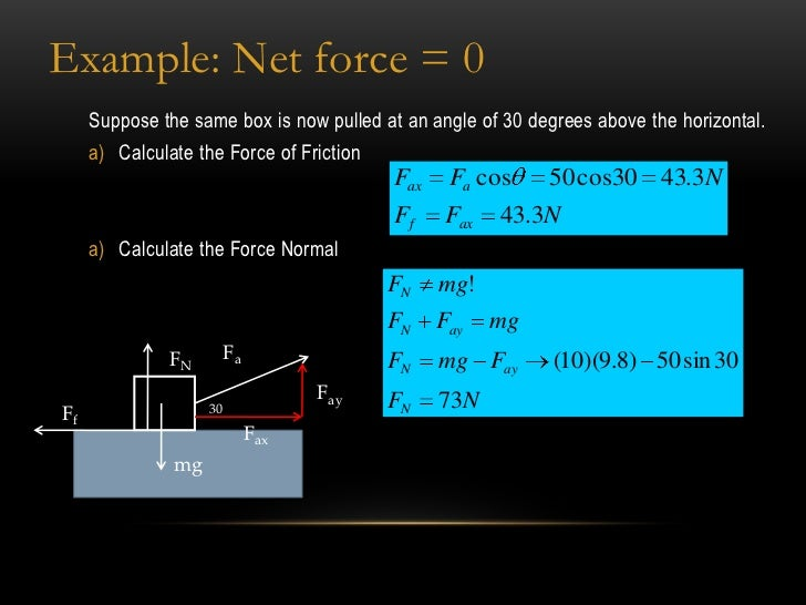 Example: Net force = 0     Suppose the same box is now pulled at an angle of 30 degrees above the horizontal.     a) Calcu...