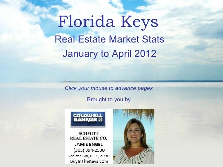 Florida KeysReal Estate Market Stats January to April 2012  Click your mouse to advance pages          Brought to you by