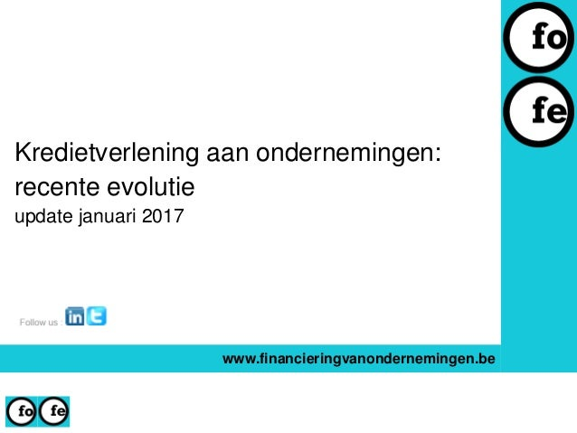 Kredietverlening aan ondernemingen: recente evolutie update januari 2017 www.financieringvanondernemingen.be
