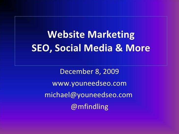 Website Marketing SEO, Social Media & More December 8, 2009 www.youneedseo.com michael@youneedseo.com  @mfindling