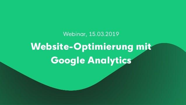 Webinar, 15.03.2019 Website-Optimierung mit Google Analytics