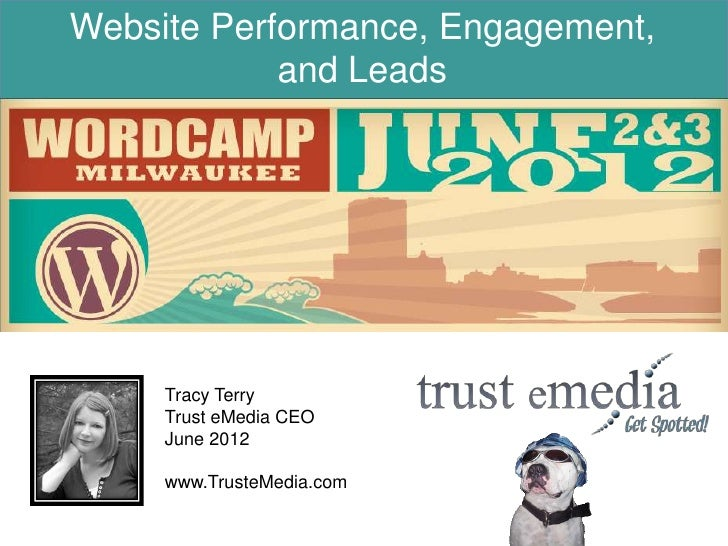 Website Performance, Engagement,            and Leads     Tracy Terry     Trust eMedia CEO     June 2012     www.TrusteMed...