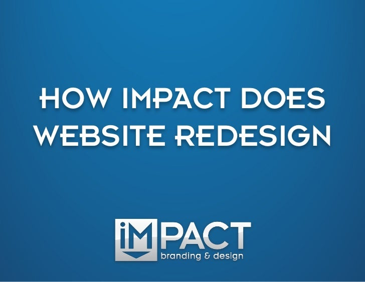 HOW IMPACT DOES        	  WEBSITE REDESIGN