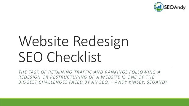 Website Redesign SEO Checklist THE TASK OF RETAINING TRAFFIC AND RANKINGS FOLLOWING A REDESIGN OR RESTRUCTURING OF A WEBSI...