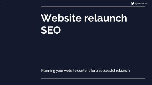Website relaunch SEO Planning your website content for a successful relaunch @rebelytics