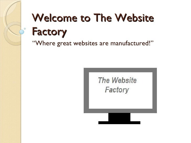 """Welcome to The Website Factory """" Where great websites are manufactured!"""""""