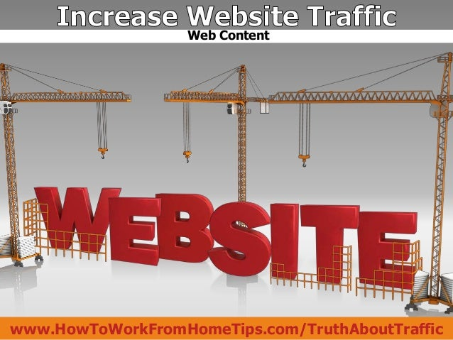 Web Contentwww.HowToWorkFromHomeTips.com/TruthAboutTraffic