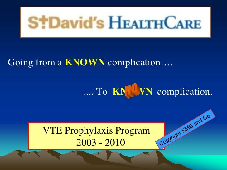 Going from a KNOWNcomplication….<br />                              .... To  KNOWN complication.<br />NO <br />VTE Prophyl...