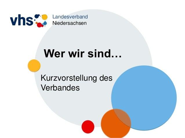 Landesverband Niedersachsen Wer wir sind… Kurzvorstellung des Verbandes