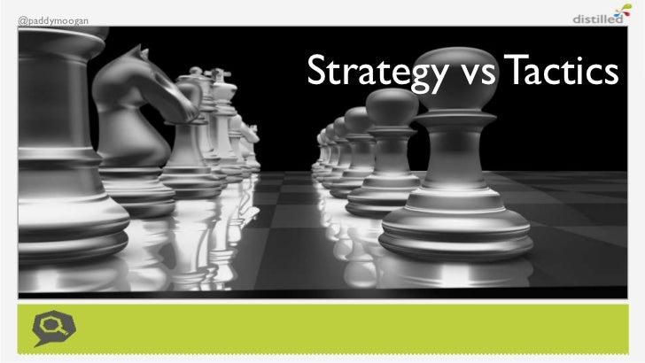 @paddymoogan               Strategy vs Tactics