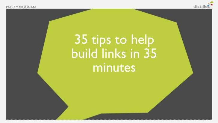 PADD Y MOOGAN                35 tips to help                build links in 35                    minutes