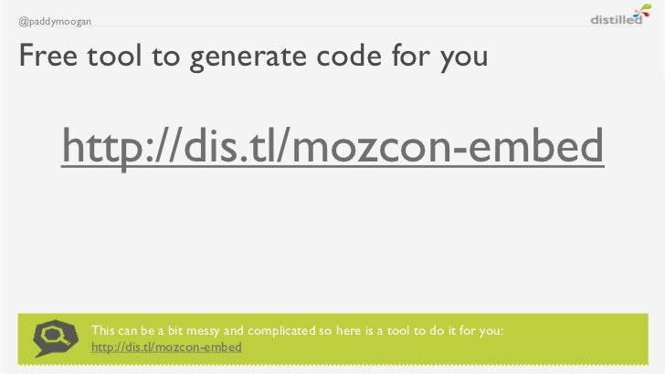 @paddymooganFree tool to generate code for you      http://dis.tl/mozcon-embed           This can be a bit messy and compl...