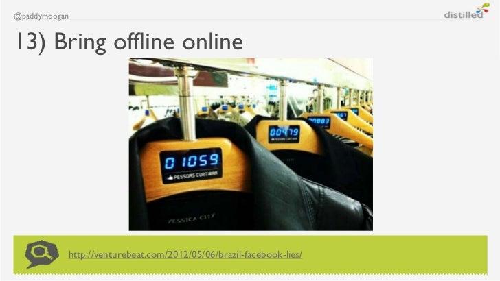 @paddymoogan13) Bring offline online           http://venturebeat.com/2012/05/06/brazil-facebook-lies/