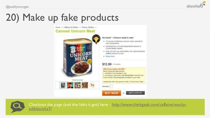 @paddymoogan20) Make up fake products           Checkout the page (and the links it got) here - http://www.thinkgeek.com/c...
