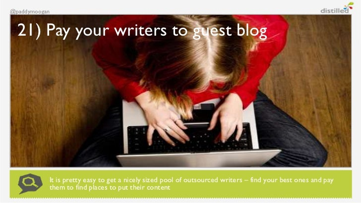@paddymoogan  21) Pay your writers to guest blog           It is pretty easy to get a nicely sized pool of outsourced writ...