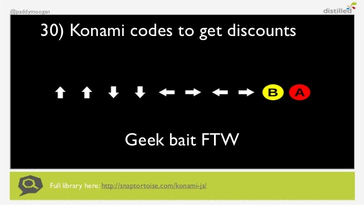 @paddymoogan         30) Konami codes to get discounts                                    Geek bait FTW           Full lib...