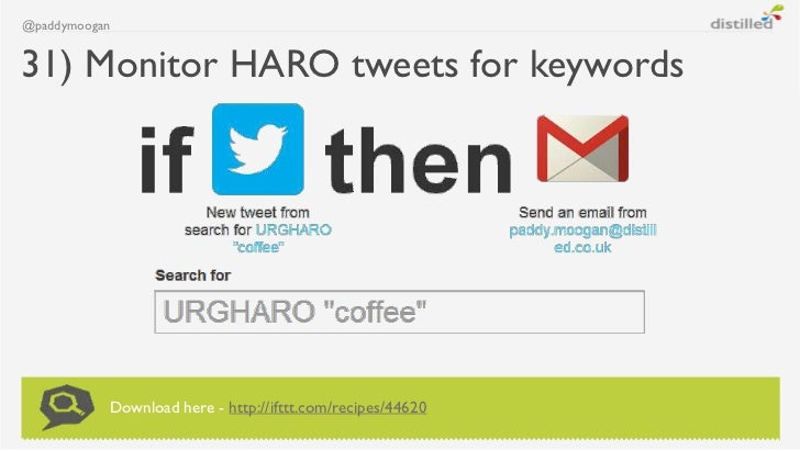 @paddymoogan31) Monitor HARO tweets for keywords           Download here - http://ifttt.com/recipes/44620