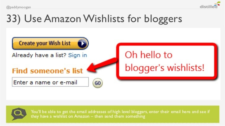 @paddymoogan33) Use Amazon Wishlists for bloggers           You'll be able to get the email addresses of high level blogge...
