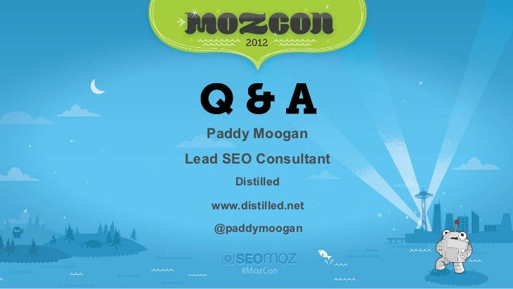 Paddy MooganLead SEO Consultant       Distilled   www.distilled.net   @paddymoogan