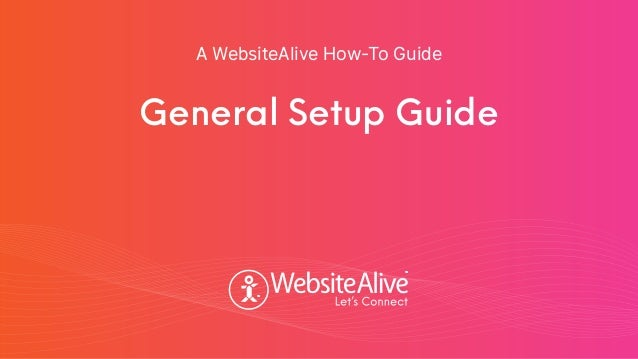 General Setup Guide A WebsiteAlive How-To Guide TM TM